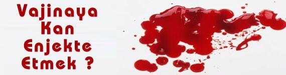 vajina içerisine kan enjekte etmek